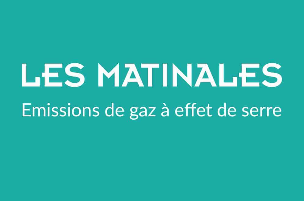 """LA MATINALE """"Emissions de gaz à effet de serre"""""""